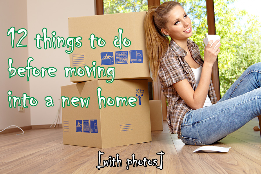 12 Things To Do Before Moving Into A New Home With Photos