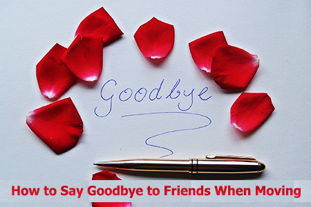 How to Say Goodbye to Friends When Youre Moving