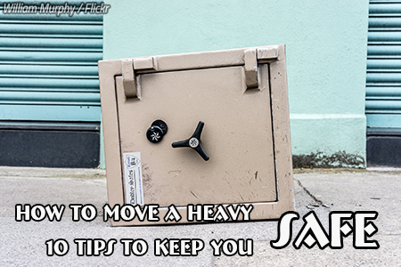 How to Move a Heavy Safe: 10 Tips to Keep You Safe